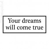 Your dreams will come true